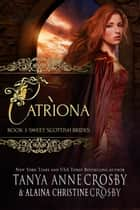 Catrìona - A Sweet Scottish Medieval Romance ebook by Tanya Anne Crosby