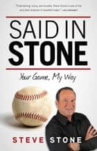 Said in Stone: Your Game My Way ebook by Steve Stone,Mark Gonzales