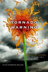 Tornado Warning: A Memoir Of Teen Dating Violence And Its Effect On A Woman's Life ebook by Elin Stebbins Waldal