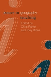 Issues in Geography Teaching ebook by Chris Fisher,Tony Binns