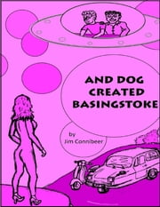 And Dog Created Basingstoke ebook by Jim Connibeer