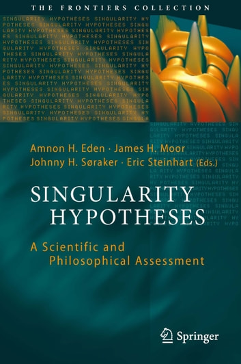 Singularity Hypotheses - A Scientific and Philosophical Assessment ebook by
