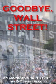 Goodbye, Wall Street! ebook by O-O Happiness