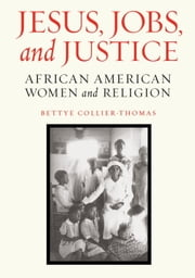 Jesus, Jobs, and Justice - African American Women and Religion ebook by Bettye Collier-Thomas