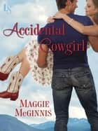 Accidental Cowgirl - A Whisper Creek Novel ebook by Maggie McGinnis