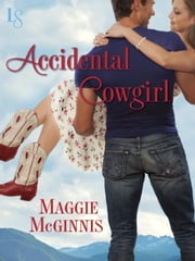 Accidental Cowgirl - A Whisper Creek Novel e-kirjat by Maggie McGinnis