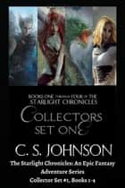 The Starlight Chronicles: An Epic Fantasy Adventure Series: Collector Set #1, Books 1-4 - The Starlight Chronicles ebook by C. S. Johnson