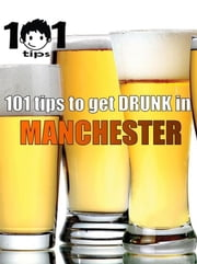 101 tips to get DRUNK in Manchester ebook by 101 tips