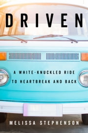 Driven - A White-Knuckled Ride to Heartbreak and Back ebook by Melissa Stephenson