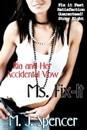 Fix-It Fast: Ms. Fix-it: Ria and Her Accidental Vow ebook by M. J. Spencer