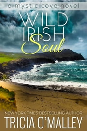 Wild Irish Soul - Book 4 in the Mystic Cove Series ebook by Tricia O'Malley