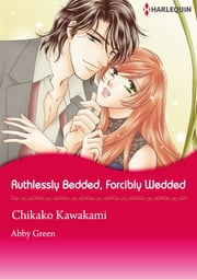 Ruthlessly Bedded, Forcibly Wedded (Harlequin Comics) - Harlequin Comics ebook by Abby Green,Chikako Kawakami