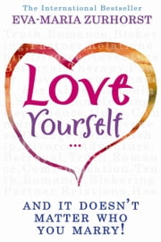 Love Yourself And It Doesn't Matter Who You Marry ebook by Eva-Maria Zurhorst