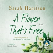 A Flower That's Free - Part One, A audiobook by Sarah Harrison