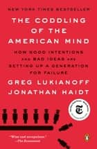 The Coddling of the American Mind - How Good Intentions and Bad Ideas Are Setting Up a Generation for Failure ebook by Greg Lukianoff, Jonathan Haidt