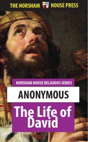 The Life of David - The History of The Man After God's Own Heart ebook by Anonymous