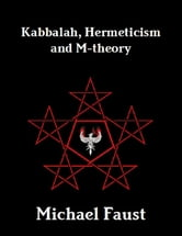 Kabbalah, Hermeticism and M-theory ebook by Michael Faust