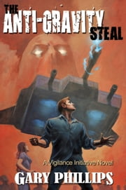 The Anti-Gravity Steal ebook by Gary  Phillips