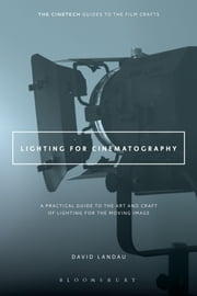 Lighting for Cinematography - A Practical Guide to the Art and Craft of Lighting for the Moving Image ebook by David Landau