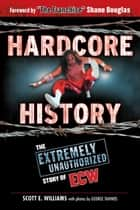 Hardcore History ebook by Scott E. Williams,Shane  Douglas,George Tahinos