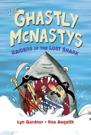 Ghastly McNastys: Raiders of the Lost Shark, The ebook by Lyn Gardner, Ros Asquith