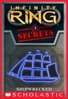 Infinity Ring Secrets #1: Shipwrecked ebook by E. W. Clarke