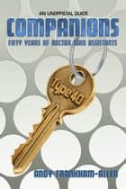 Companions - Fifty Years of Doctor Who Assistants ebook by Andy Frankham-Allen