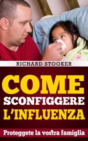 Come Sconfiggere L'Influenza ebook by Richard Stooker