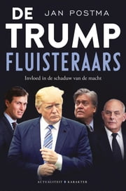 De Trump-fluisteraars - Invloed in de schaduw van de macht ebook by Jan Postma