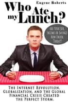 Who Ate My Lunch? ebook by Eugene Roberts