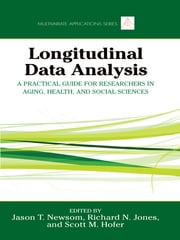 Longitudinal Data Analysis - A Practical Guide for Researchers in Aging, Health, and Social Sciences ebook by Jason Newsom,Richard N. Jones,Scott M. Hofer