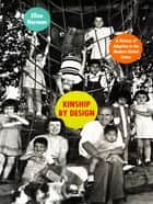 Kinship by Design: A History of Adoption in the Modern United States ebook by Ellen Herman
