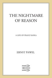 The Nightmare of Reason - A Life of Franz Kafka ebook by Ernst Pawel