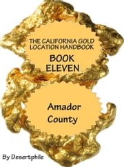 The California Gold Location Handbook, Book Eleven: Amador County ebook by Desertphile