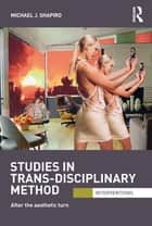Studies in Trans-Disciplinary Method ebook by Michael J. Shapiro