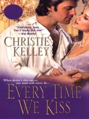 Every Time We Kiss ebook by Kelley, Christie