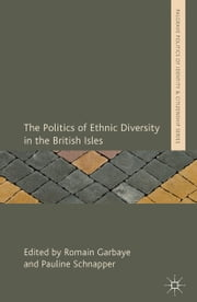 The Politics of Ethnic Diversity in the British Isles ebook by R. Garbaye,P. Schnapper