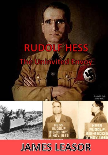 Rudolph Hess - the Uninvited Envoy ebook by James Leasor