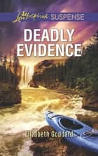 Deadly Evidence ebook by Elizabeth Goddard