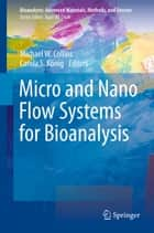 Micro and Nano Flow Systems for Bioanalysis ebook by Carola S. Koenig, Michael W. Collins