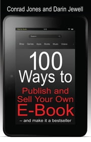 100 Ways To Publish and Sell Your Own Ebook ebook by Conrad Jones,Darin Jewell