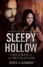 Sleepy Hollow: Children of the Revolution ebook by Keith A. R. DeCandido