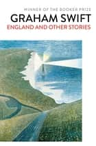 England and Other Stories ebook by Graham Swift
