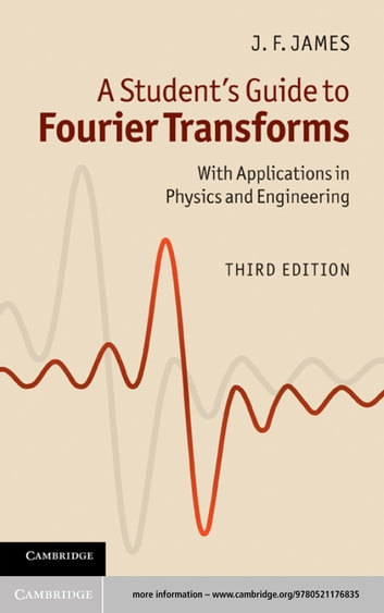 A Student's Guide to Fourier Transforms - With Applications in Physics and Engineering ebook by J. F. James