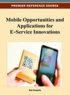 Mobile Opportunities and Applications for E-Service Innovations ebook by Ada Scupola