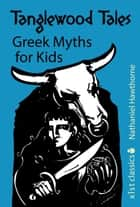Tanglewood Tales: Greek Myths for Kids ebook by Nathaniel Hawthorne