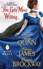 The Lady Most Willing... - A Novel in Three Parts eBook by Julia Quinn, Eloisa James, Connie Brockway