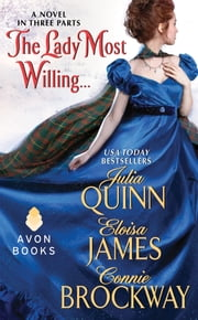 The Lady Most Willing... - A Novel in Three Parts ebook by Julia Quinn,Eloisa James,Connie Brockway