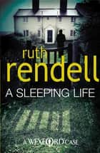A Sleeping Life - (A Wexford Case) ebook by Ruth Rendell