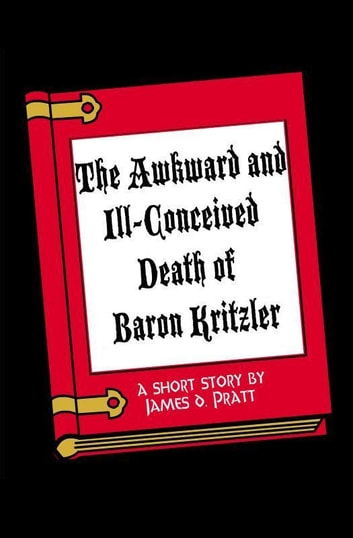 The Awkward and Ill-Conceived Death of Baron Kritzler ebook by James Pratt